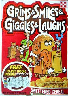 Grins & Smiles & Giggles & Laughs. My favorite cereal from the 1970s.  I ate it right out of the box!  I wish they bring it back!
