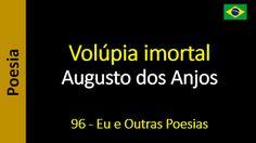 Augusto dos Anjos - Eu e Outras Poesias: 096 - Volúpia imortal
