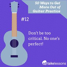 Guitar Practice Tip 12: Don't be too critical. No one's perfect! http://takelessons.com/blog/50-things-to-improve-your-guitar-practice-z01?utm_source=social&utm_medium=blog&utm_campaign=pinterest