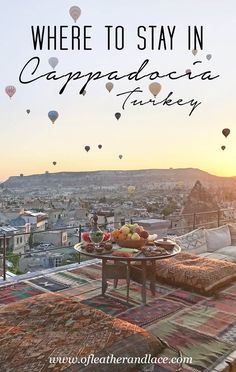 Where To Stay in Cappadocia, Turkey to See the Hot Air Balloons