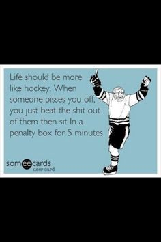 Life should be more like hockey...