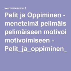 Pelit ja Oppiminen - menetelmä pelimäiseen motivoimiseen - Pelit_ja_oppiminen_2013.pdf