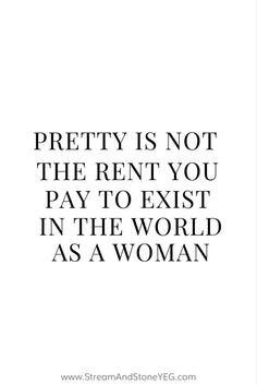 """pretty is not the rent you pay to exist in the world as a woman"",equality, body positive quotes, bopo, body positivity The Words, Quotes To Live By, Me Quotes, Famous Quotes, Basic Quotes, Funny Women Quotes, World Quotes, People Quotes, Qoutes"