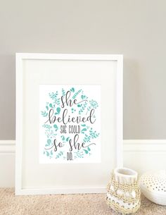 A personal favorite from my Etsy shop https://www.etsy.com/listing/398298975/she-believed-she-could-so-she-did-print