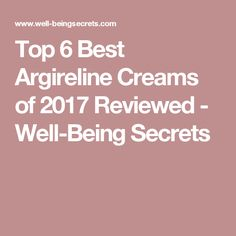 Top 6 Best Argireline Creams of 2017 Reviewed - Well-Being Secrets