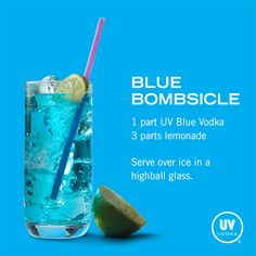 UV Vodka Recipe: Blue Bombsicle • 1 part UV Blue Raspberry Flavored Vodka • 3 parts lemonade*  Serve over ice in a highball glass.  *Substitute sugar-free lemonade for a low-carb drink!