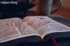 The word of the Lord is right and true.  Right and true | hollybarrett.org