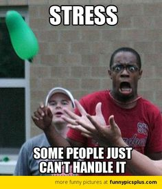 Handling Stress...totally me