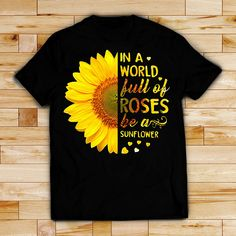 In a world full of roses be a sunflower shirt, hoodie and sweater Sunflower Shirt, Sunflower Wallpaper, Cute Rompers, Vinyl Shirts, Funny Tees, Shirts For Girls, Diy Clothes, Cool T Shirts, Cute Outfits