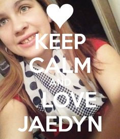 KEEP CALM AND LOVE JAEDYN Poster   hey   Keep Calm-o-Matic.  Babe-, people actually make Jaedyn pins and post it's!!!  wild.