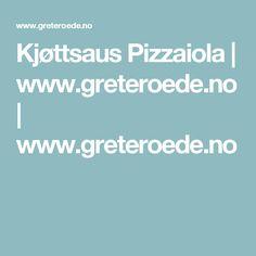 Kjøttsaus Pizzaiola   www.greteroede.no   www.greteroede.no