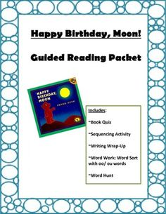 Happy Birthday, Moon! Guided Reading Packet Includes: Book Quiz Sequencing Activity Writing Wrap-Up Word Sort with oo/ ou words Word Hunt