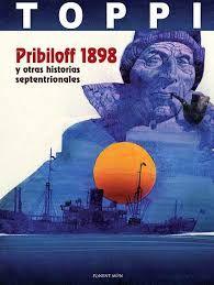 Sergio Toppi, _Pribiloff 1898 y otras historias septentrionales_, Ponent Mon, 2016