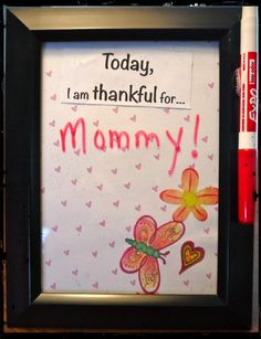 """""""Thankful Frame""""  Materials: Dollar store 5x7 frames, dry erase markers, fun scrapbook paper (cut to 5x7), velcro (& hot glue gun), glue or glue sticks, fun stickers, and printed out on paper """"Today, I am thankful for...."""" and cut it out into small rectangles."""