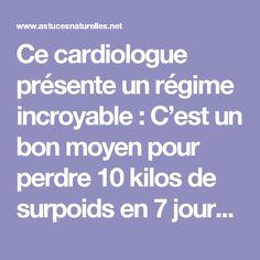 Ce cardiologue présente un régime incroyable : C'est un bon moyen pour perdre 10 kilos de surpoids en 7 jours ...