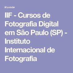 IIF - Cursos de Fotografia Digital em São Paulo (SP) - Instituto Internacional de Fotografia