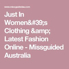Just In Women's Clothing & Latest Fashion Online - Missguided Australia