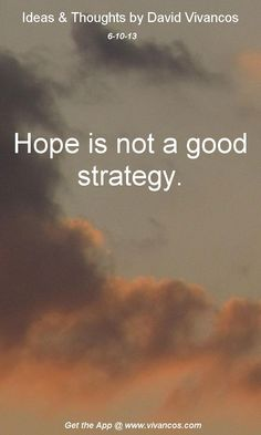 Hope is not a good strategy.