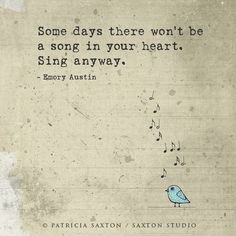 """Some days there won't be a song…"""
