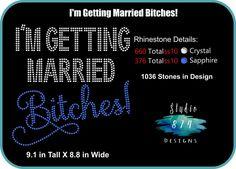 43d9fb44e202 I m Getting Married Bitches Rhinestone Digital Download S874