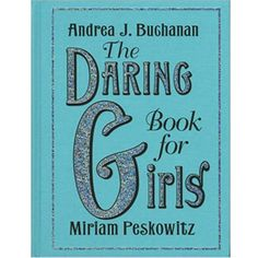 The Daring Book for Girls by Andrea J. Buchanan, Miriam Peskowitz - available at the Baby CZ stores, call 212-288-8030 to order!