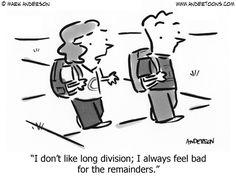 Math Cartoon I don't like long division; I always feel bad for the remainders. Teacher Cartoon, Teacher Jokes, Math Teacher, Teaching Math, Teaching Ideas, Teaching Quotes, Funny Math Jokes, Math Puns, Math Memes