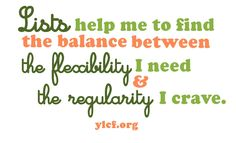 lists help me to find the balance between the flexibility I need and the regularity I crave... @cbrankshire
