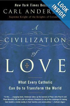 Amazon.com: A Civilization of Love: What Every Catholic Can Do to Transform the World: Carl Anderson: Books