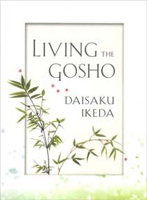 Living The Gosho presents SGI President Ikeda's insights on passages from the Gosho - the writings on Nichiren - organized by topic for easy reference. Each page offers brief words of encouragement to help us deepen our faith, strengthen our practice, and win in life - both for ourselves and others. $9.95