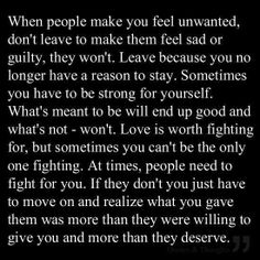 Remember that sometimes you gave more than they ever were willing to. Why would you want to be loved less?