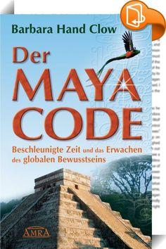 Der Maya Code    ::  Sie möchten wissen, was gerade mit uns geschieht?  Die Zeit beschleunigt sich. Die Lebensbedingungen auf der Erde verändern sich. Ein neues Zusammenleben der Menschheit hat begonnen.  Die alten Maya wussten bereits von der bewusstseinsmäßigen Wende in unserer Zeit. Sie haben es kalendarisch errechnet - und heute erlebt es die ganze Welt. Dieses Buch ermöglicht die perfekte Aufarbeitung der jüngsten Ereignisse.  Das Nachwort schrieb die Autorin eigens für die deutsc...