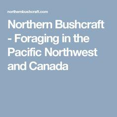 Northern Bushcraft - Foraging in the Pacific Northwest and Canada Survival Skills, Bushcraft Skills, Edible Wild Plants, Edible Mushrooms, Wild Edibles, Newfoundland, Pacific Northwest, North West, Canada