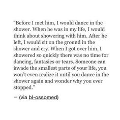 Before I met him, I would dance in the shower.