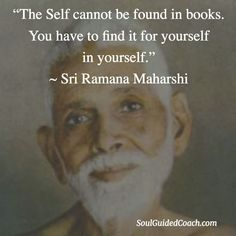 """""""The Self cannot be found in books. You have to find it for yourself in yourself - Sri Ramana Maharshi Awakening Quotes, Spiritual Awakening, Wisdom Quotes, Life Quotes, Great Quotes, Inspirational Quotes, Uplifting Quotes, Karma, Ramana Maharshi"""