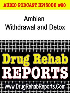 This Audio Podcast discusses  Ambien Withdrawal and Detox.