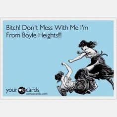 That's right! Don't mess with us Boyle Heights girls ;-)