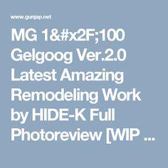 MG 1/100 Gelgoog Ver.2.0 Latest Amazing Remodeling Work by HIDE-K Full Photoreview [WIP too] No.26 Images | GUNJAP