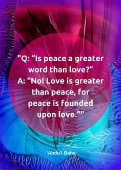 """""""Q: """"Is peace a greater word than love?"""" A: """"No! Love is greater th..."""