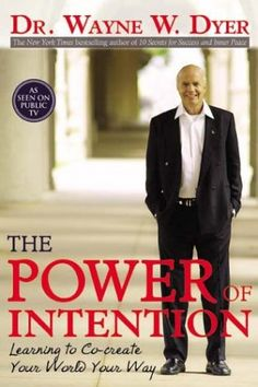 """Dr. Wayne W. Dyer  """"The Power of Intention - Learning to Co-Create your World your Way"""""""