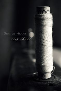 A gentle heart is tied with an easy thread...