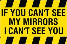 If you can't see drivers mirror while driving, then they can't see you either.