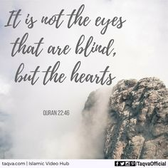 """It is not the eyes that are #blind, but the #hearts"" #Quran 22:46 ______________________________ #islam #islamicreminder #islamicquotes #quranicverse #ayahoftheday #religion #God #Allah #truth #faith #monotheism #theology #knowledge #understanding #polytheism #hinduism #christianity #judaism #sikhism #jainism #buddhism #folkreligion #reminder #religious #atheist #agnostic #taqva"