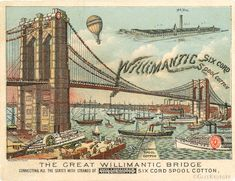 """""""By 1828, there were six cotton mills. Willimantic became known as """"Thread City"""", and American Thread was at one time one of the largest producers of thread in the world. Its factory was the first in the world to use electric lighting. Most of the red thread used in manufacturing baseballs was produced at the American Thread Company."""" Boston Public Library, World War I, Couture, Vintage Images, Vintage Items, Brooklyn Bridge, Victorian Era, Things To Sell, Antiques"""