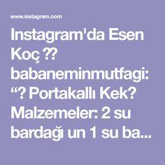 """Instagram'da Esen Koç 👩🍳 babaneminmutfagi: """"🍊 Portakallı Kek🍊 Malzemeler: 2 su bardağı un 1 su bardağından 2 parmak eksik toz şeker 3 yumurta 1 çay bardağı sıvı yağ 1 çay bardağı…"""" Instagram"""