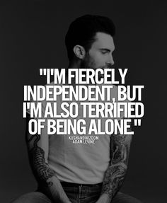 quote alone, adam fiercely independent, im alone quotes, adam levine quotes, quotes alone, fierc independ, true stories, quotes about life, pisces man