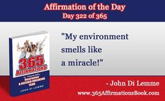 """Enjoy Today's Affirmation of the Day for November 18, 2017...Day *322* of the Year..""""My Environment Smells Like a Miracle!"""" Say it Out Loud NOW!"""