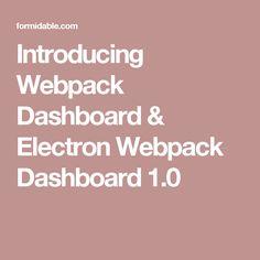 Introducing Webpack Dashboard & Electron Webpack Dashboard 1.0