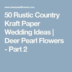 50 Rustic Country Kraft Paper Wedding Ideas   Deer Pearl Flowers - Part 2
