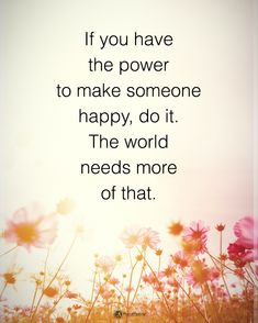 Tag someone who needs to read this.  If you have the power to make someone happy, do it. The world needs more of that. #powerofpositivity  #inspirationalquotes #quotes #positivethinking #inspiration #motivation #quotesoftheday #instaquotes #sayings #words#quotation #motivationalquotes #lifequotes #qotd #quotestagram #lifecoach #inspire #positivity #positivethoughts #life #like #love #follow http://quotags.net/ipost/1647942209633624009/?code=BbeqrVflZ_J