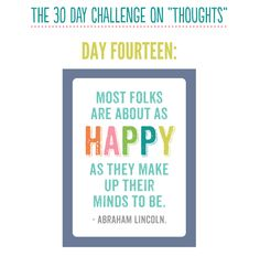 Most folks are about as happy as they make up their minds to be. ~Abraham Lincoln